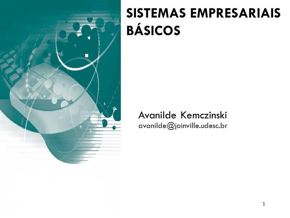 1 Avanilde Kemczinski avanilde@joinville.udesc.br SISTEMAS EMPRESARIAIS BÁSICOS