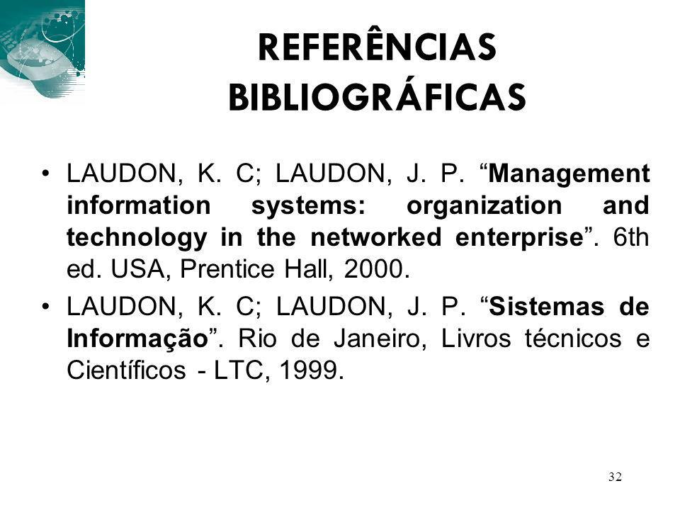 32 LAUDON, K. C; LAUDON, J. P. Management information systems: organization and technology in the networked enterprise. 6th ed. USA, Prentice Hall, 20