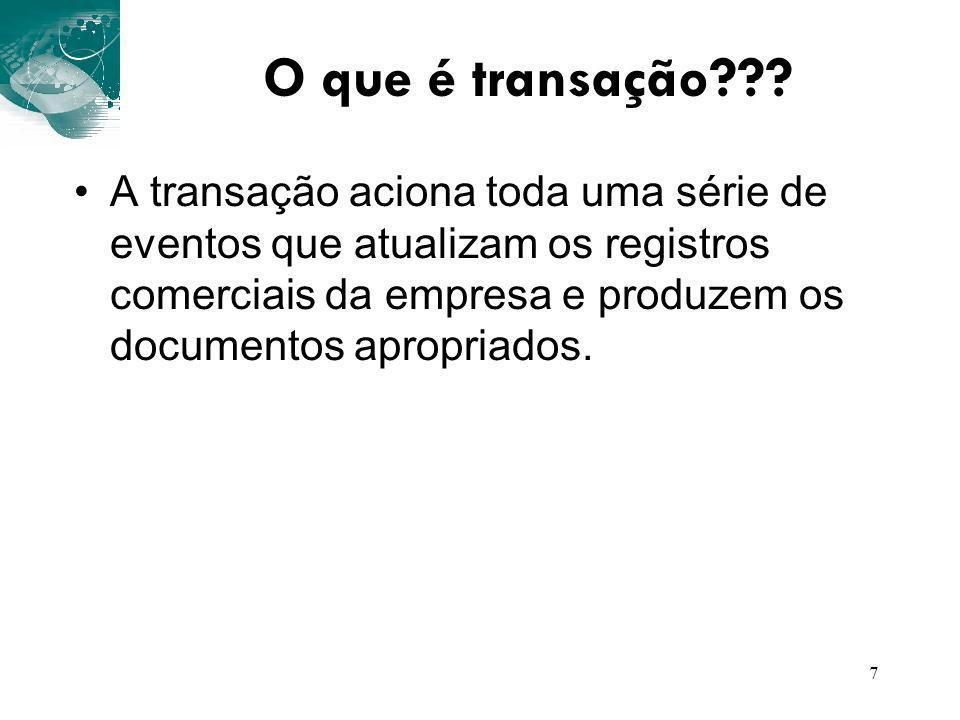 7 O que é transação??? A transação aciona toda uma série de eventos que atualizam os registros comerciais da empresa e produzem os documentos apropria