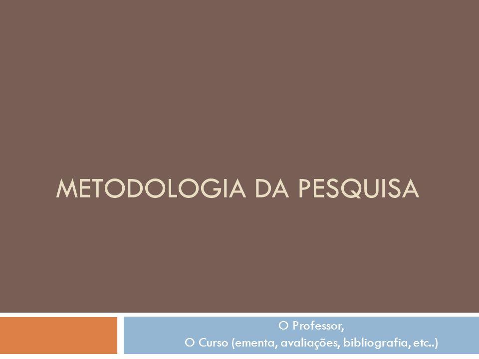 METODOLOGIA DA PESQUISA O Professor, O Curso (ementa, avaliações, bibliografia, etc..)