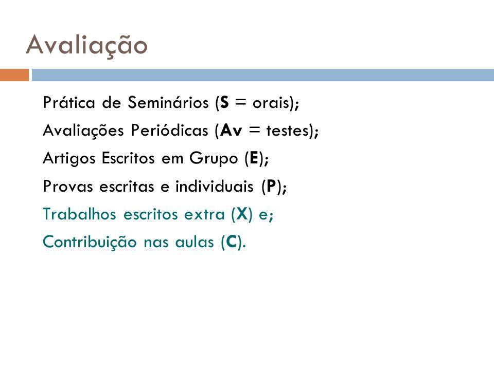 Avaliação Prática de Seminários (S = orais); Avaliações Periódicas (Av = testes); Artigos Escritos em Grupo (E); Provas escritas e individuais (P); Tr