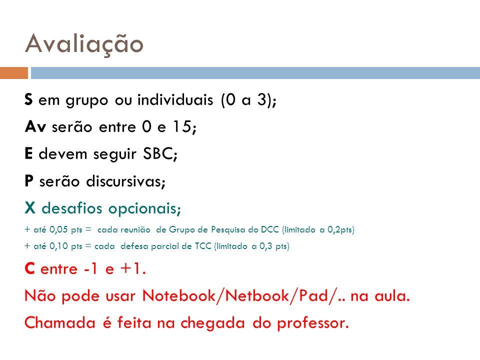 Avaliação S em grupo ou individuais (0 a 3); Av serão entre 0 e 15; E devem seguir SBC; P serão discursivas; X desafios opcionais; + até 0,05 pts = ca