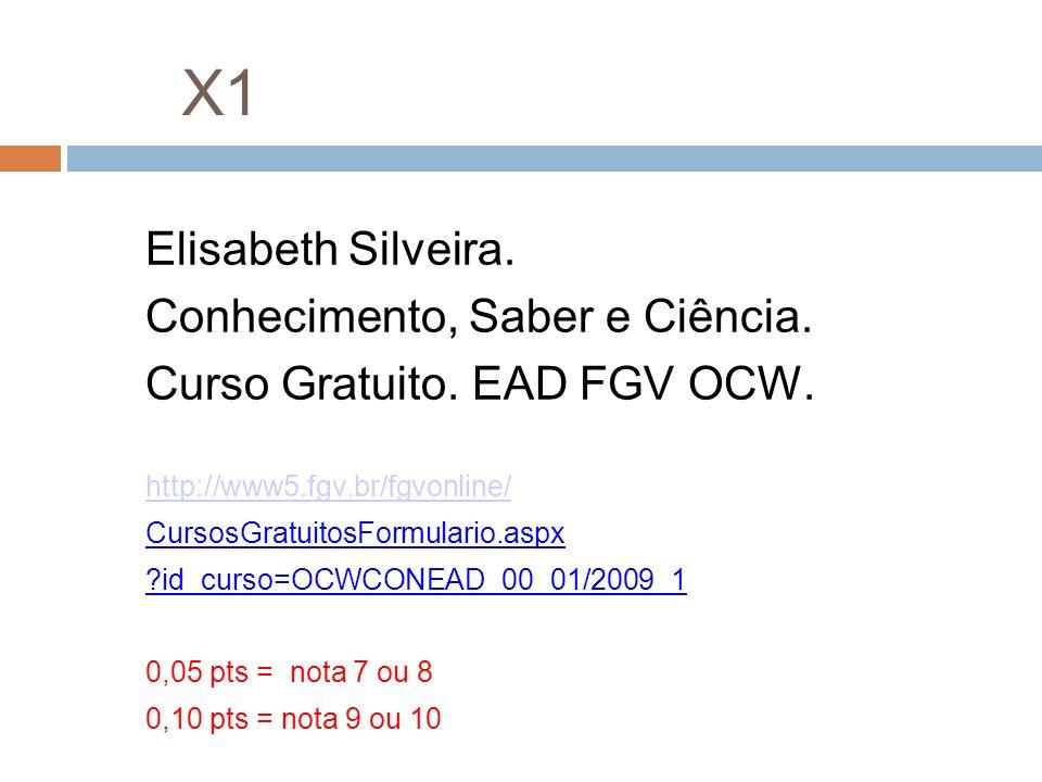 X1 Elisabeth Silveira. Conhecimento, Saber e Ciência. Curso Gratuito. EAD FGV OCW. http://www5.fgv.br/fgvonline/ CursosGratuitosFormulario.aspx ?id_cu