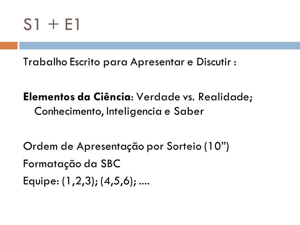 S1 + E1 Trabalho Escrito para Apresentar e Discutir : Elementos da Ciência: Verdade vs. Realidade; Conhecimento, Inteligencia e Saber Ordem de Apresen