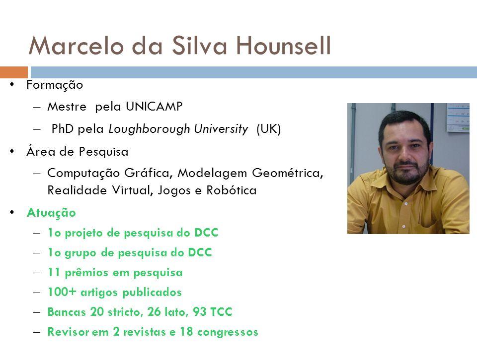 Marcelo da Silva Hounsell Formação – Mestre pela UNICAMP – PhD pela Loughborough University (UK) Área de Pesquisa – Computação Gráfica, Modelagem Geom