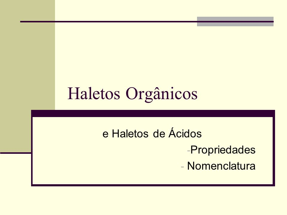Haletos Orgânicos e Haletos de Ácidos - Propriedades - Nomenclatura