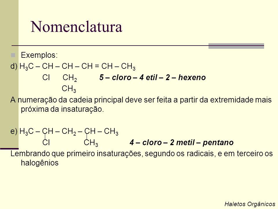 Nomenclatura Exemplos: d) H 3 C – CH – CH – CH = CH – CH 3 Cl CH 2 5 – cloro – 4 etil – 2 – hexeno CH 3 A numeração da cadeia principal deve ser feita