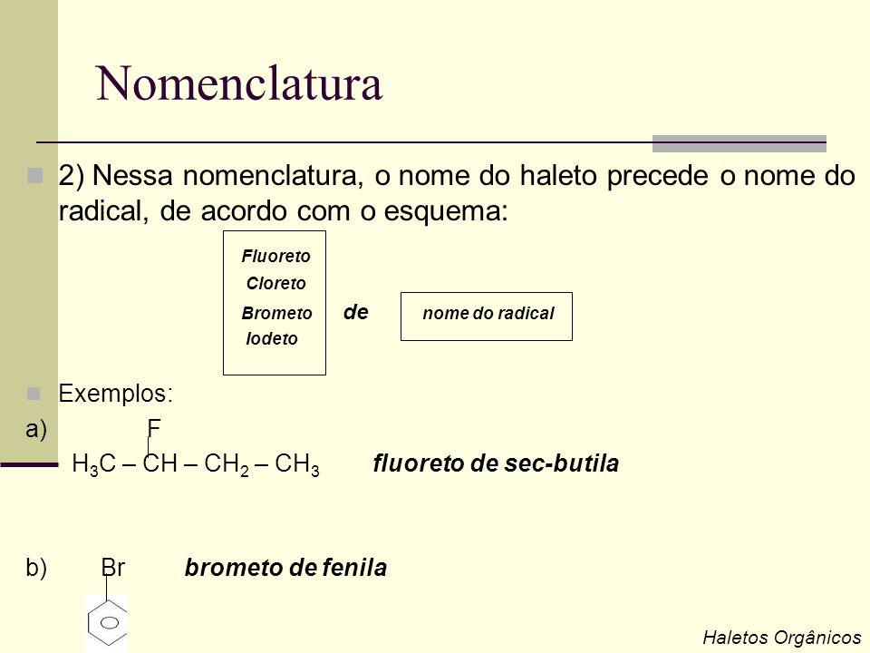 Nomenclatura 2) Nessa nomenclatura, o nome do haleto precede o nome do radical, de acordo com o esquema: Fluoreto Cloreto Brometo de nome do radical I