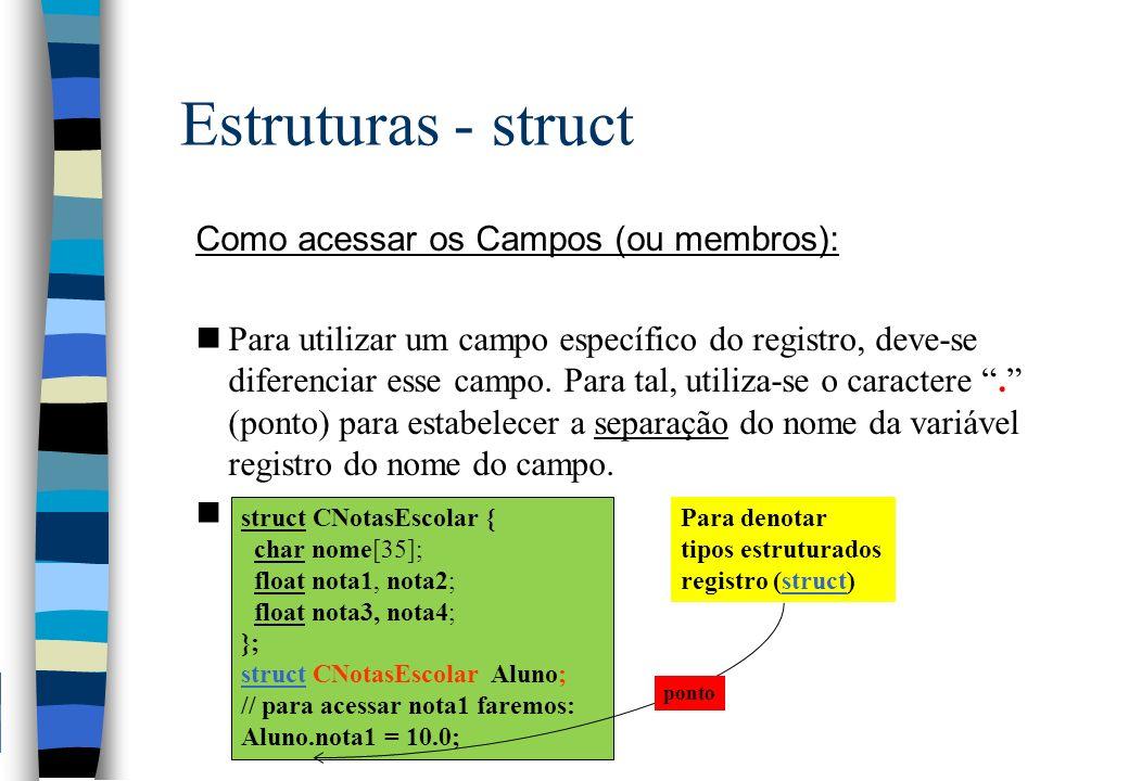 Estruturas - struct Como acessar os Campos (ou membros): nPara utilizar um campo específico do registro, deve-se diferenciar esse campo. Para tal, uti