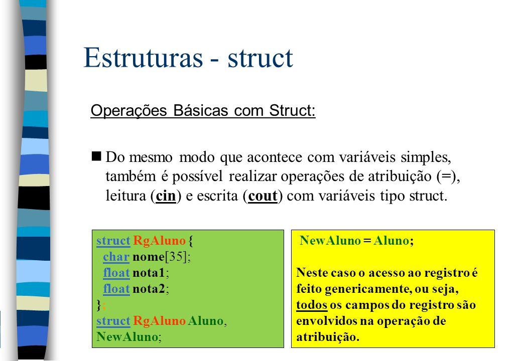 Estruturas - struct Operações Básicas com Struct: nDo mesmo modo que acontece com variáveis simples, também é possível realizar operações de atribuiçã