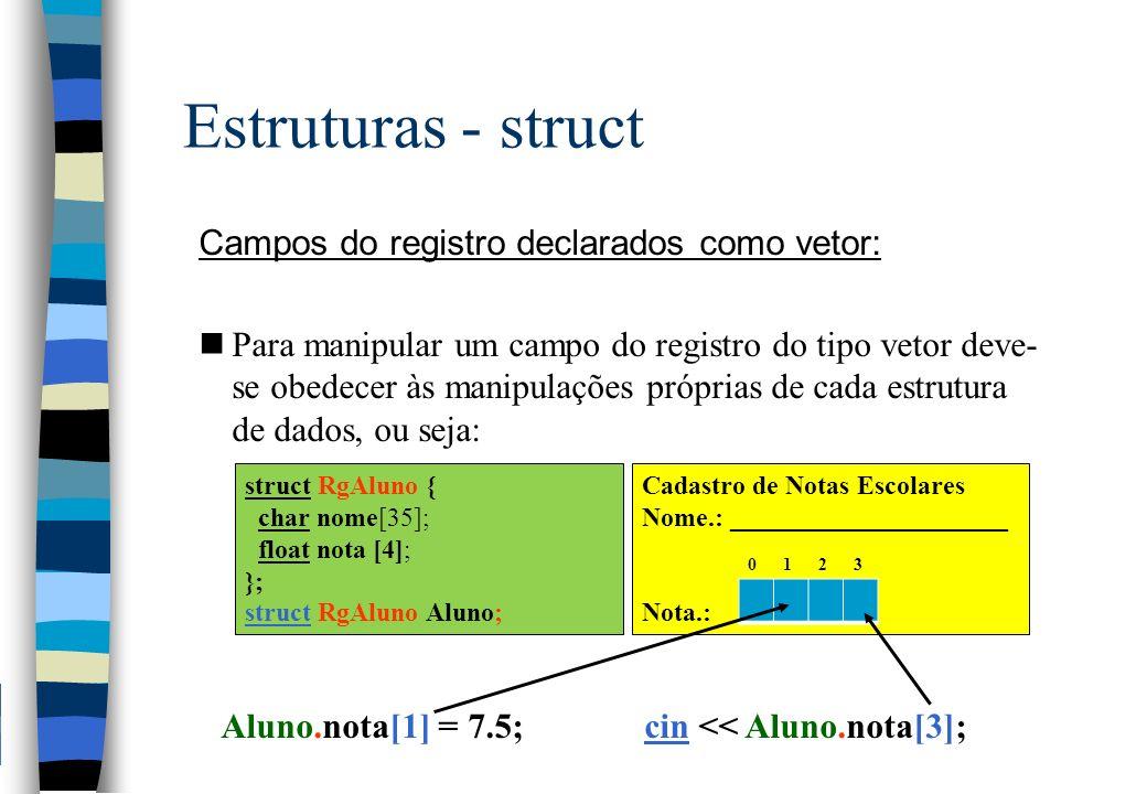 Estruturas - struct Campos do registro declarados como vetor: nPara manipular um campo do registro do tipo vetor deve- se obedecer às manipulações pró