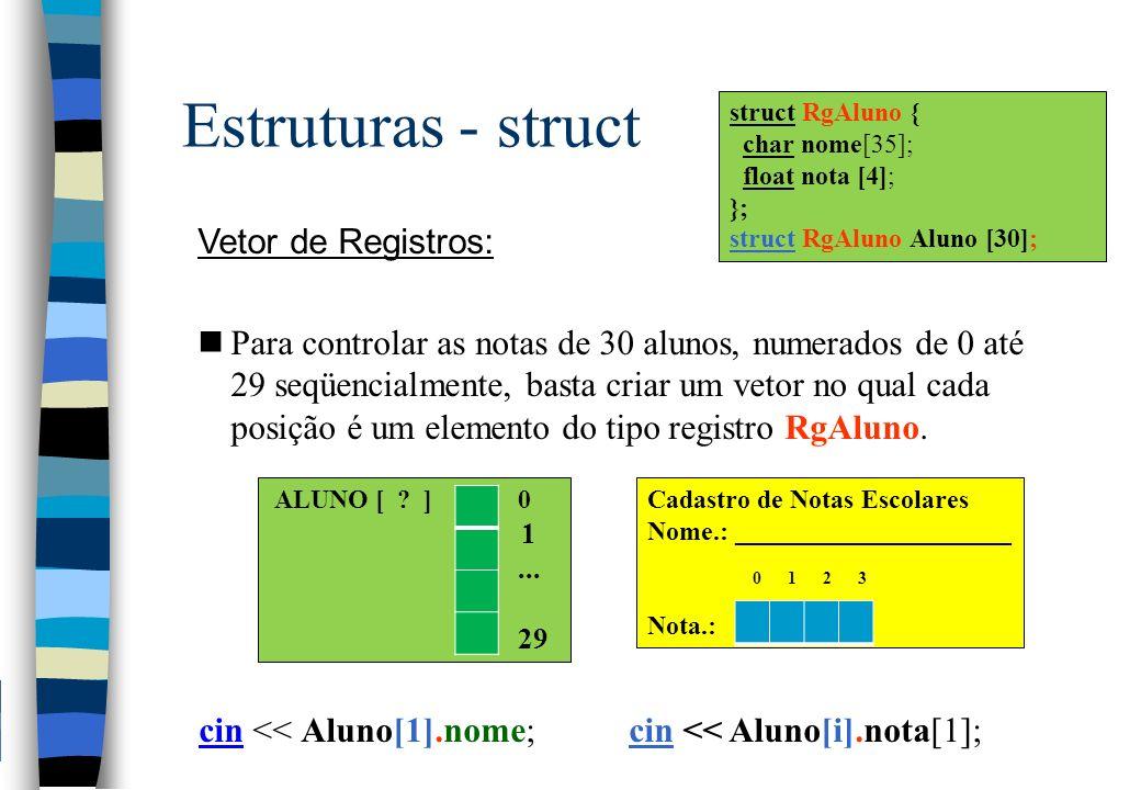 Estruturas - struct Vetor de Registros: nPara controlar as notas de 30 alunos, numerados de 0 até 29 seqüencialmente, basta criar um vetor no qual cad