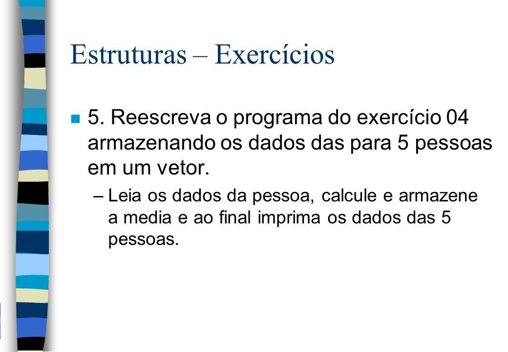Estruturas – Exercícios n 5. Reescreva o programa do exercício 04 armazenando os dados das para 5 pessoas em um vetor. –Leia os dados da pessoa, calcu