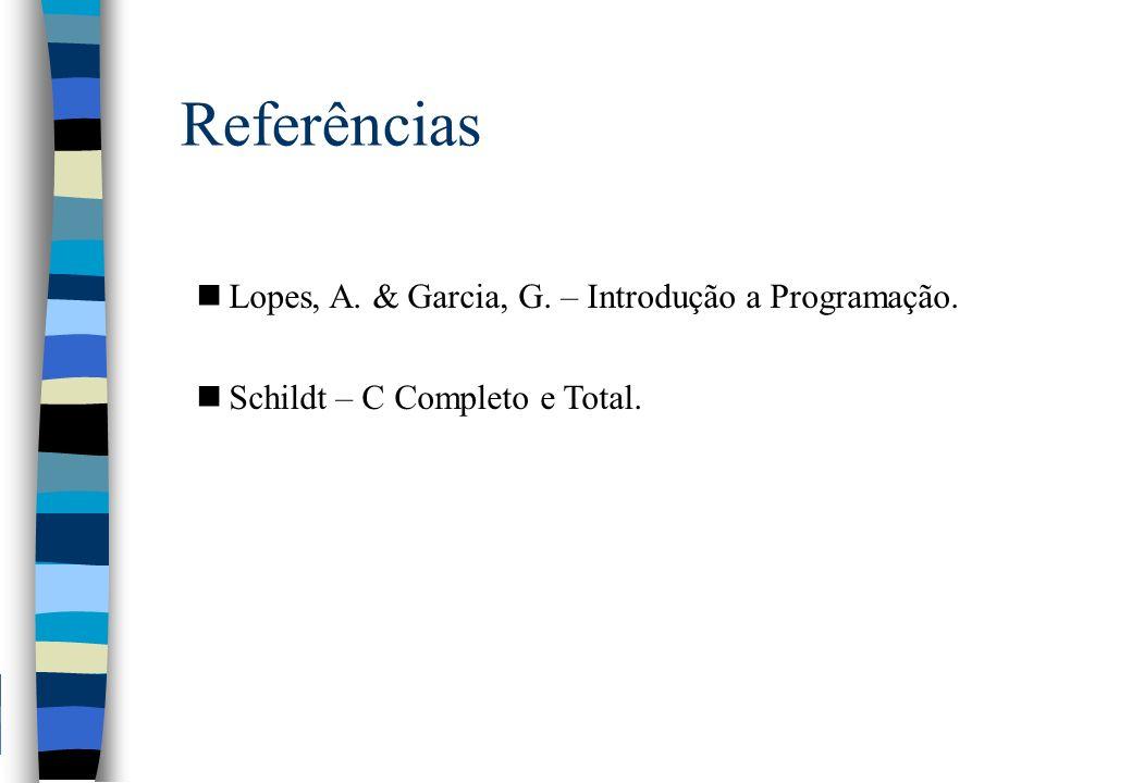 Referências nLopes, A. & Garcia, G. – Introdução a Programação. nSchildt – C Completo e Total.
