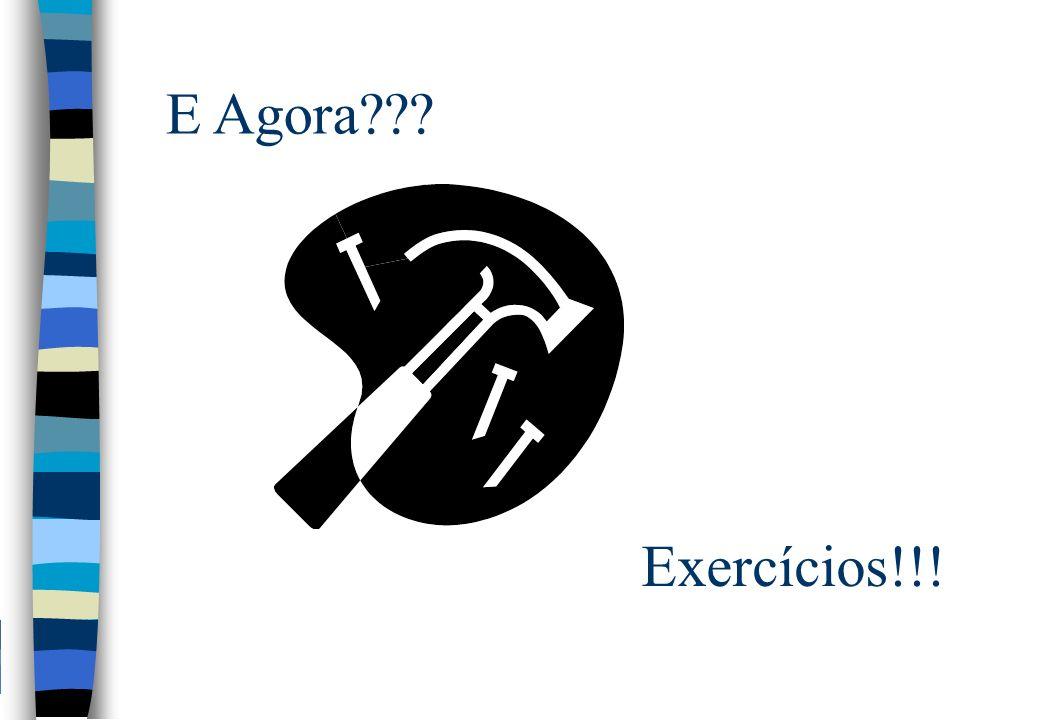 E Agora??? Exercícios!!!