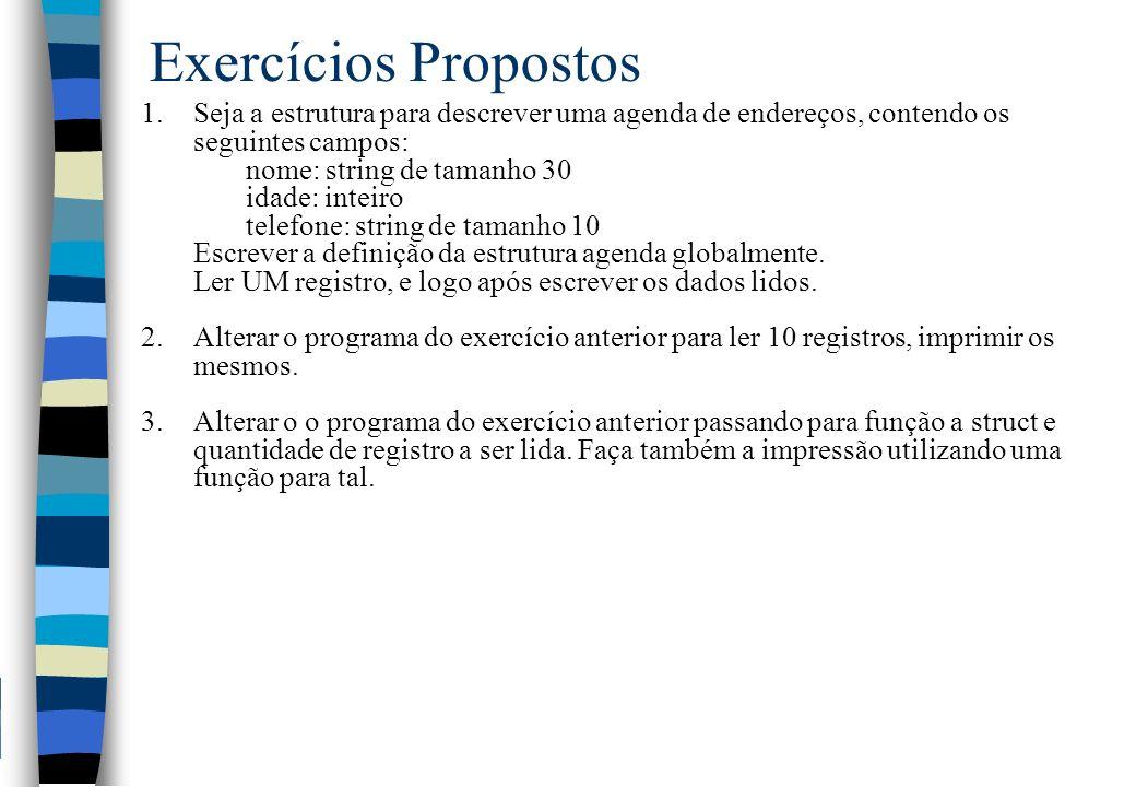Exercícios Propostos 1.Seja a estrutura para descrever uma agenda de endereços, contendo os seguintes campos: nome: string de tamanho 30 idade: inteir