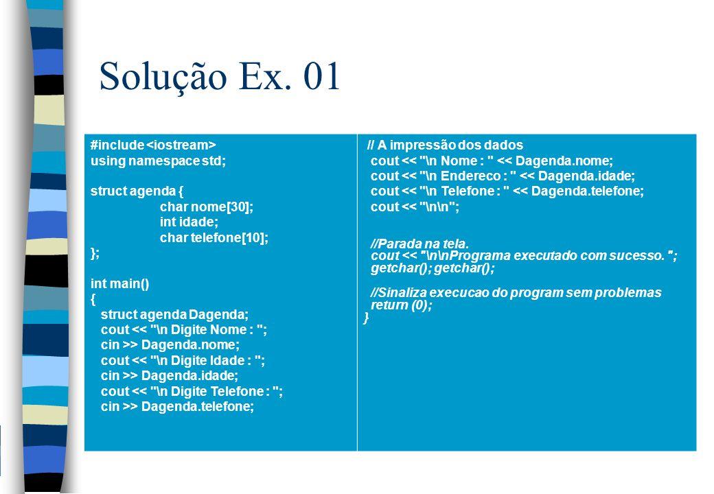 Solução Ex. 01 #include using namespace std; struct agenda { char nome[30]; int idade; char telefone[10]; }; int main() { struct agenda Dagenda; cout