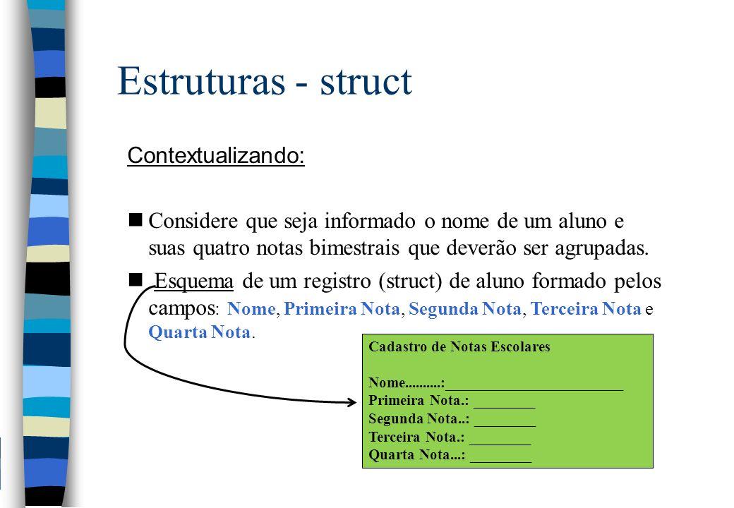 Estruturas - struct Contextualizando: nConsidere que seja informado o nome de um aluno e suas quatro notas bimestrais que deverão ser agrupadas. n Esq