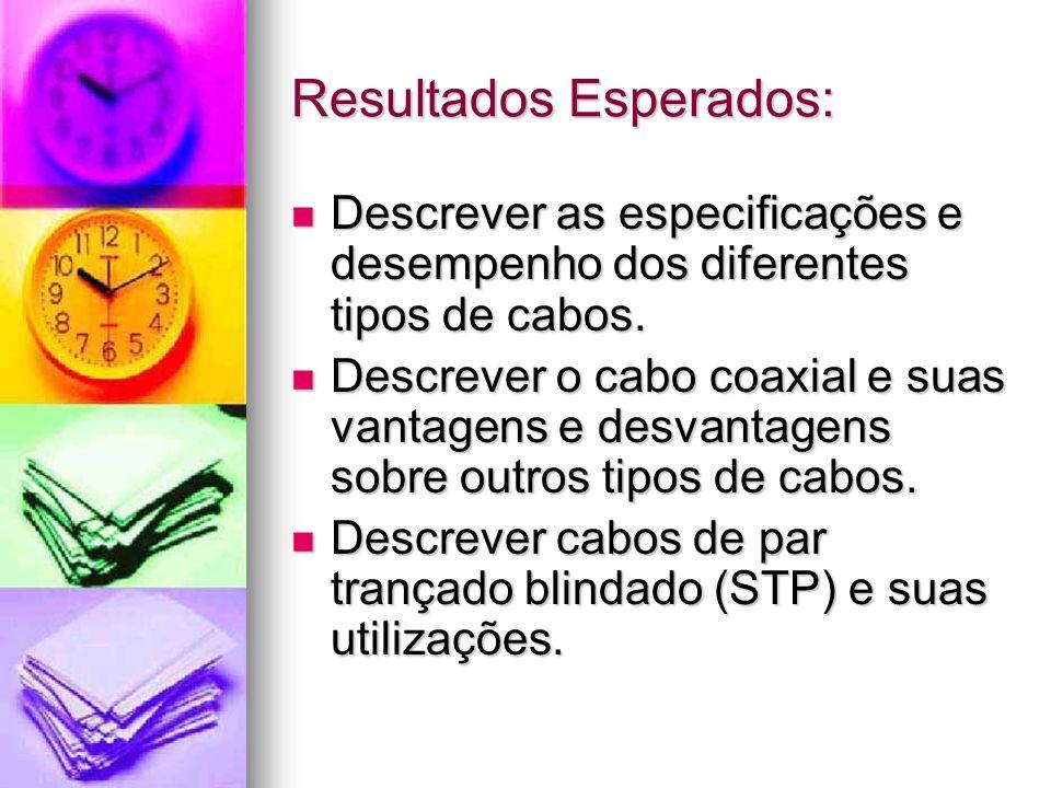 Resultados Esperados: Descrever as especificações e desempenho dos diferentes tipos de cabos. Descrever as especificações e desempenho dos diferentes