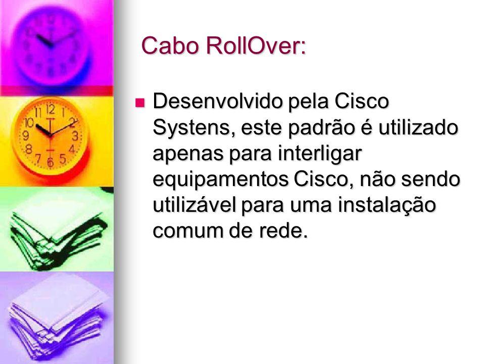 Cabo RollOver: Cabo RollOver: Desenvolvido pela Cisco Systens, este padrão é utilizado apenas para interligar equipamentos Cisco, não sendo utilizável
