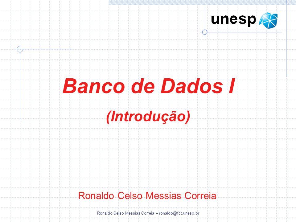 Ronaldo Celso Messias Correia – ronaldo@fct.unesp.br A arquitetura de um sistema de banco de dados é bastante influenciada pelo sistema de computador subjacente em que o sistema de banco de dados é executado: Centralizada Cliente-servidor Paralelo (multiprocessador) Distribuído Arquiteturas do Banco de Dados