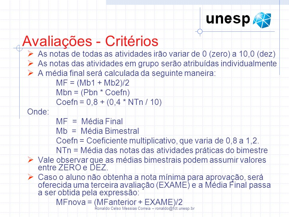 Ronaldo Celso Messias Correia – ronaldo@fct.unesp.br Avaliações - Critérios As notas de todas as atividades irão variar de 0 (zero) a 10,0 (dez) As no