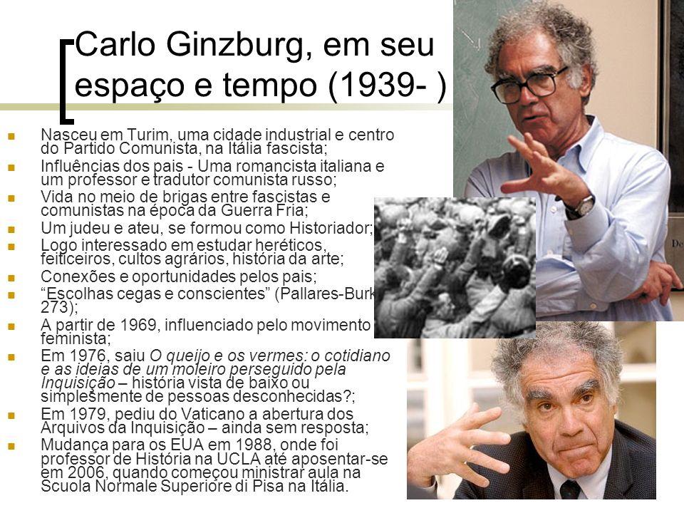 Carlo Ginzburg, em seu espaço e tempo (1939- ) Nasceu em Turim, uma cidade industrial e centro do Partido Comunista, na Itália fascista; Influências d
