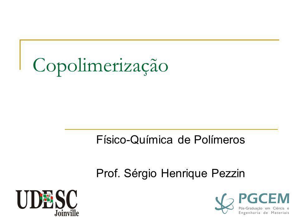 Copolimerização Físico-Química de Polímeros Prof. Sérgio Henrique Pezzin