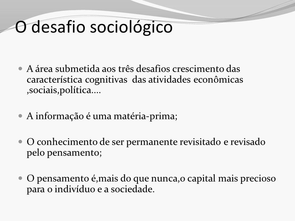 O desafio sociológico A área submetida aos três desafios crescimento das característica cognitivas das atividades econômicas,sociais,política.... A in