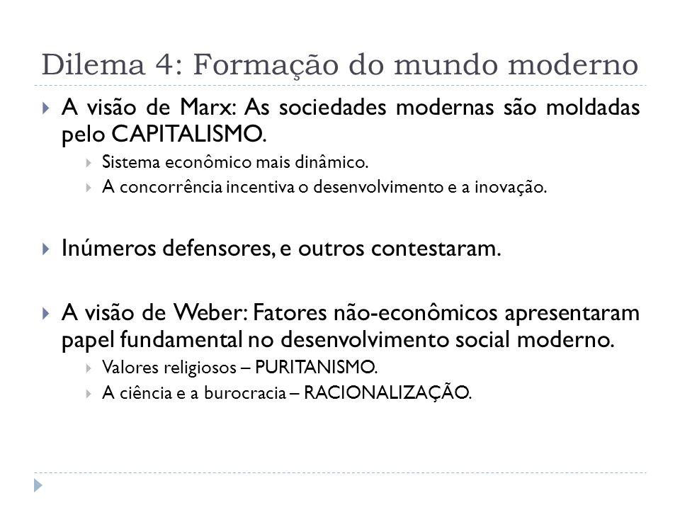 Dilema 4: Formação do mundo moderno A visão de Marx: As sociedades modernas são moldadas pelo CAPITALISMO. Sistema econômico mais dinâmico. A concorrê