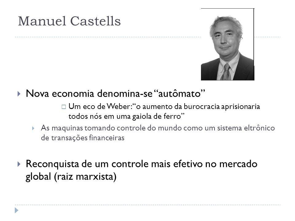 Manuel Castells Nova economia denomina-se autômato Um eco de Weber: o aumento da burocracia aprisionaria todos nós em uma gaiola de ferro As maquinas