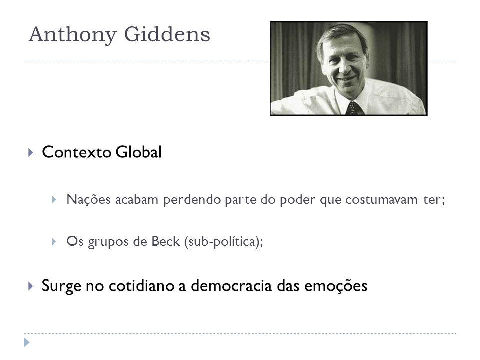 Anthony Giddens Contexto Global Nações acabam perdendo parte do poder que costumavam ter; Os grupos de Beck (sub-política); Surge no cotidiano a democ