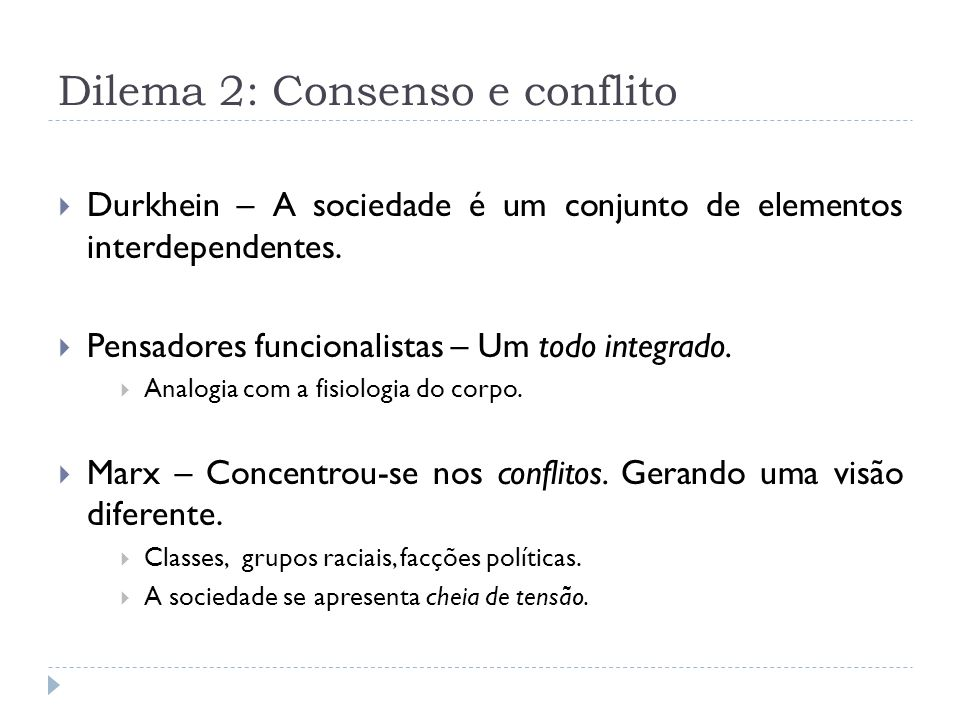 Dilema 2: Consenso e conflito Sempre examinar as ligações entre o consenso e o conflito dentro dos sistemas sociais.