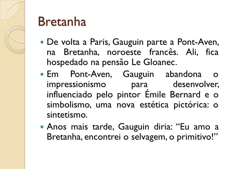 Bretanha De volta a Paris, Gauguin parte a Pont-Aven, na Bretanha, noroeste francês. Ali, fica hospedado na pensão Le Gloanec. Em Pont-Aven, Gauguin a