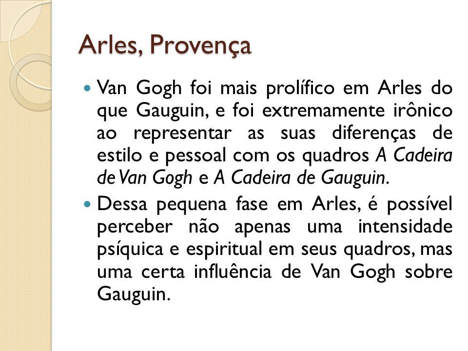 Arles, Provença Van Gogh foi mais prolífico em Arles do que Gauguin, e foi extremamente irônico ao representar as suas diferenças de estilo e pessoal