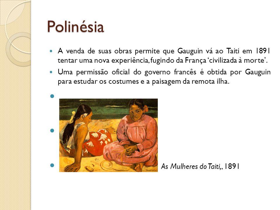 Polinésia A venda de suas obras permite que Gauguin vá ao Taiti em 1891 tentar uma nova experiência, fugindo da França civilizada à morte. Uma permiss