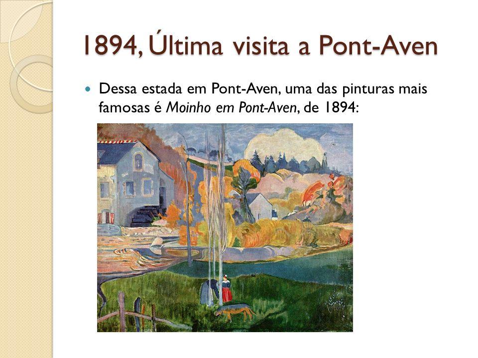1894, Última visita a Pont-Aven Dessa estada em Pont-Aven, uma das pinturas mais famosas é Moinho em Pont-Aven, de 1894: