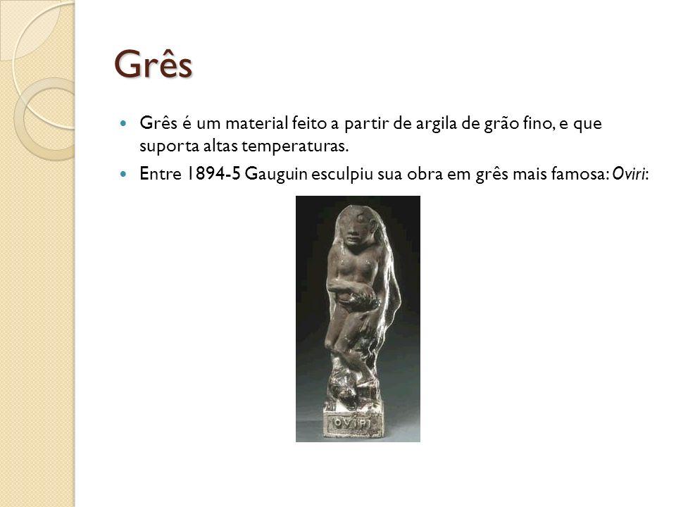 Grês Grês é um material feito a partir de argila de grão fino, e que suporta altas temperaturas. Entre 1894-5 Gauguin esculpiu sua obra em grês mais f