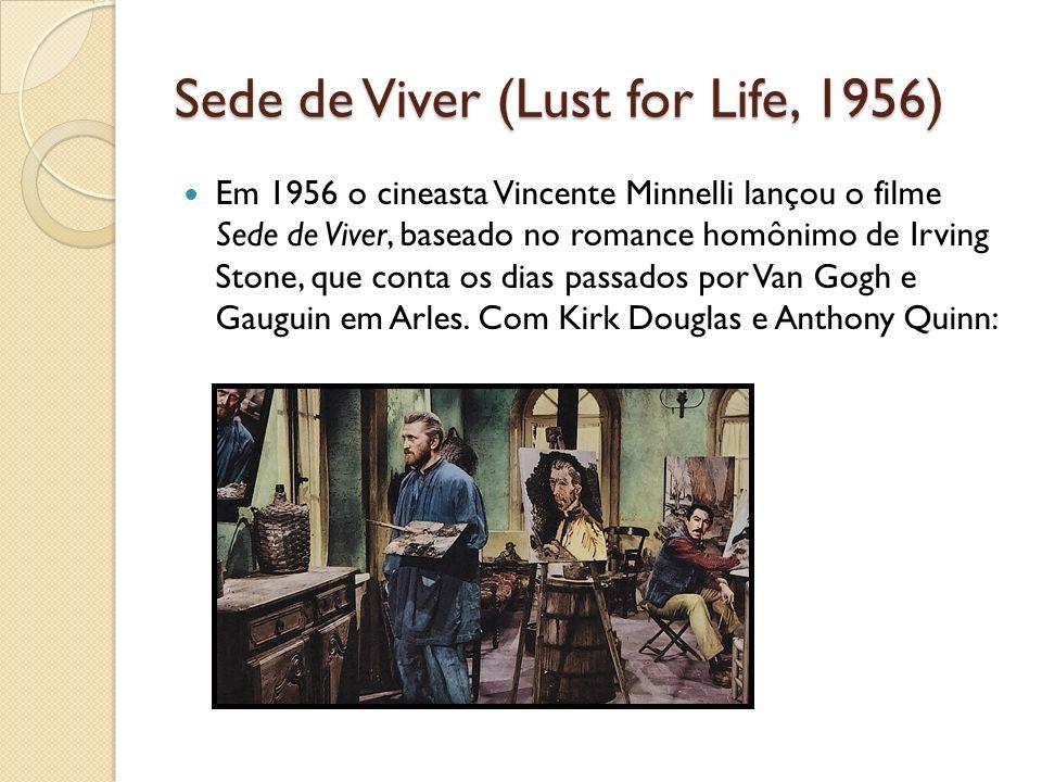 Sede de Viver (Lust for Life, 1956) Em 1956 o cineasta Vincente Minnelli lançou o filme Sede de Viver, baseado no romance homônimo de Irving Stone, qu