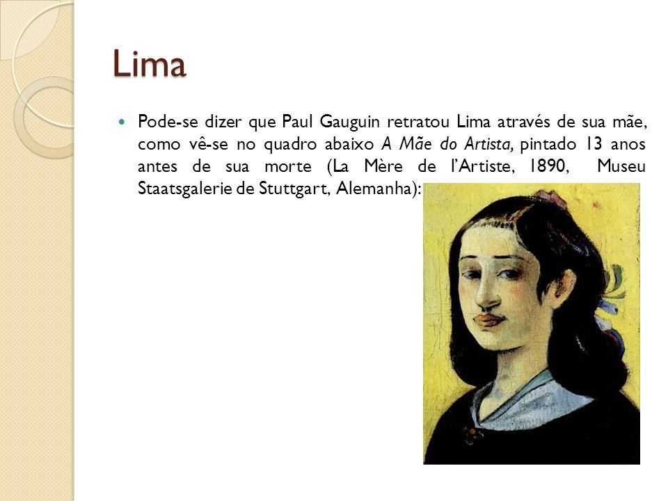 Lima Pode-se dizer que Paul Gauguin retratou Lima através de sua mãe, como vê-se no quadro abaixo A Mãe do Artista, pintado 13 anos antes de sua morte