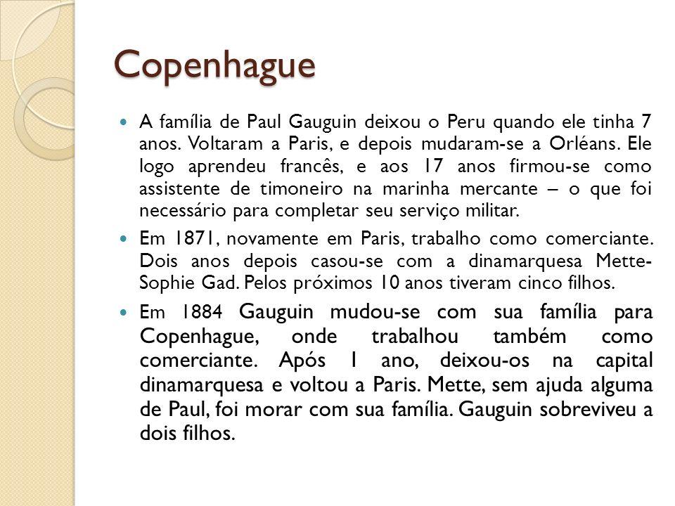 Copenhague A família de Paul Gauguin deixou o Peru quando ele tinha 7 anos. Voltaram a Paris, e depois mudaram-se a Orléans. Ele logo aprendeu francês