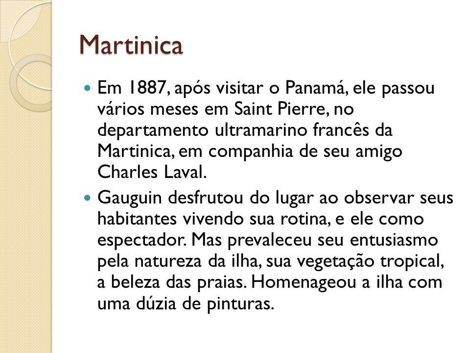 Martinica Em 1887, após visitar o Panamá, ele passou vários meses em Saint Pierre, no departamento ultramarino francês da Martinica, em companhia de s