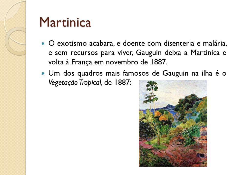 Martinica O exotismo acabara, e doente com disenteria e malária, e sem recursos para viver, Gauguin deixa a Martinica e volta à França em novembro de