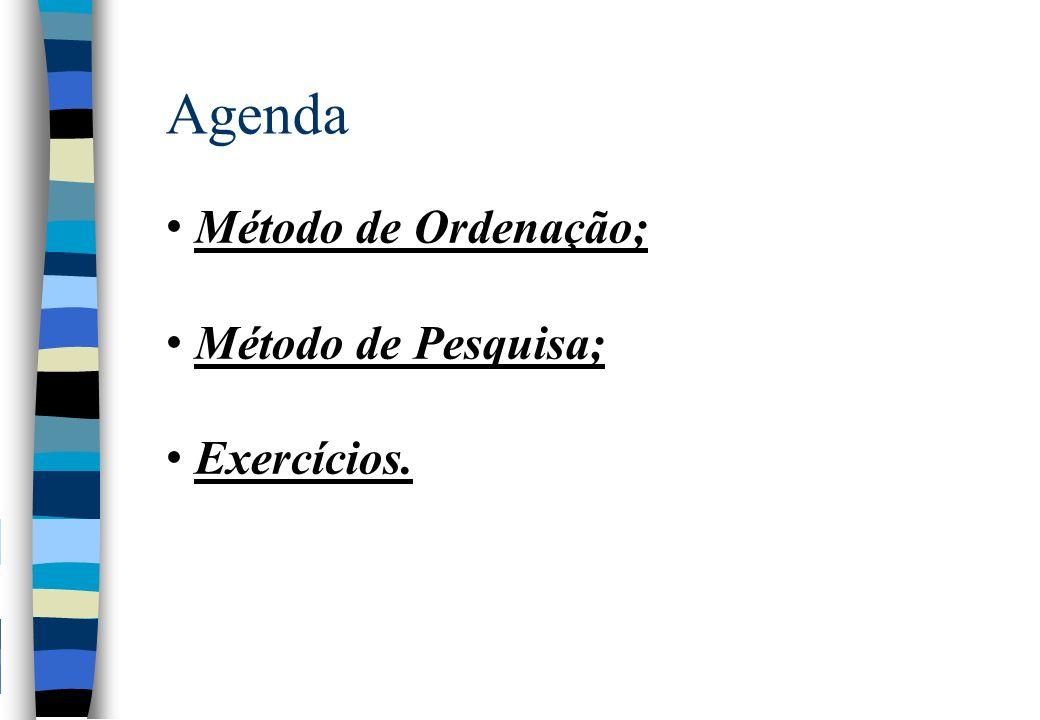 Agenda Método de Ordenação; Método de Pesquisa; Exercícios.