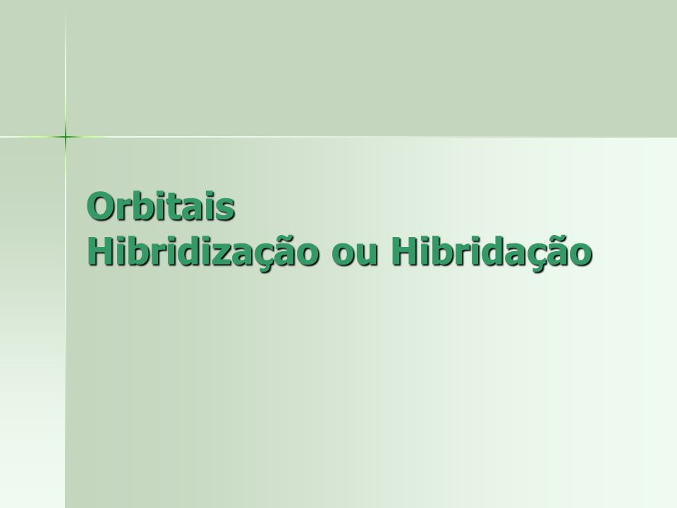 Orbitais Hibridização ou Hibridação