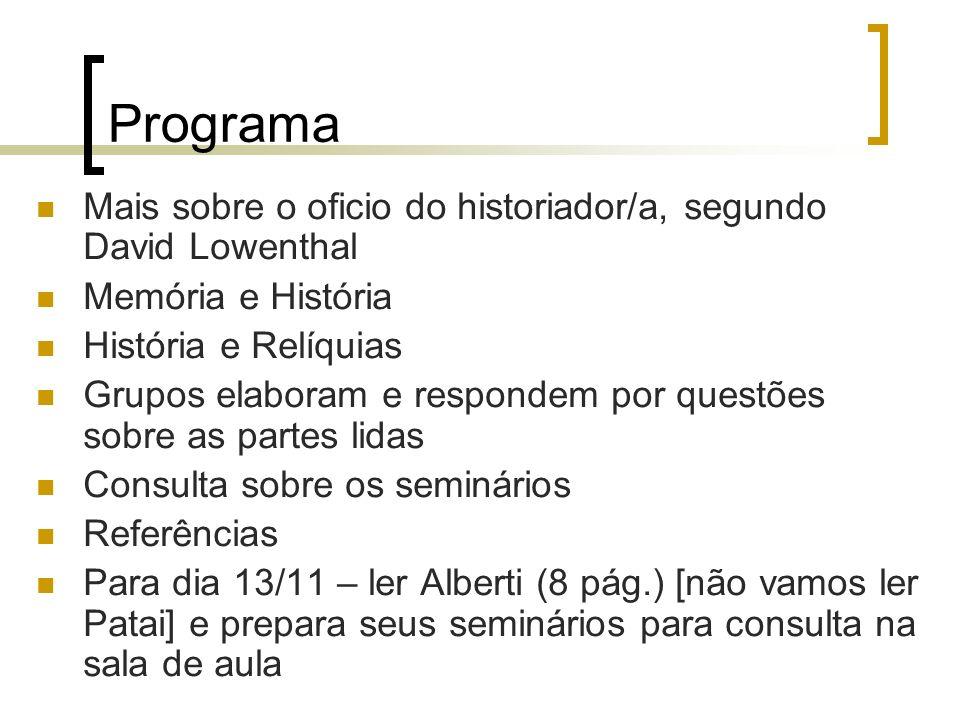 Programa Mais sobre o oficio do historiador/a, segundo David Lowenthal Memória e História História e Relíquias Grupos elaboram e respondem por questõe