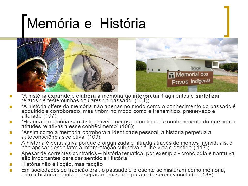 Memória e História A história expande e elabora a memória ao interpretar fragmentos e sintetizar relatos de testemunhas oculares do passado (104); A h