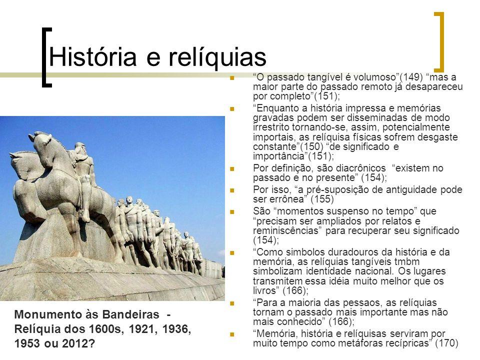 História e relíquias O passado tangível é volumoso(149) mas a maior parte do passado remoto já desapareceu por completo(151); Enquanto a história impr