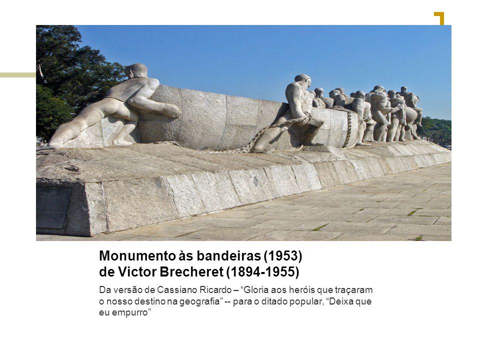 Monumento às bandeiras (1953) de Victor Brecheret (1894-1955) Da versão de Cassiano Ricardo – Gloria aos heróis que traçaram o nosso destino na geogra
