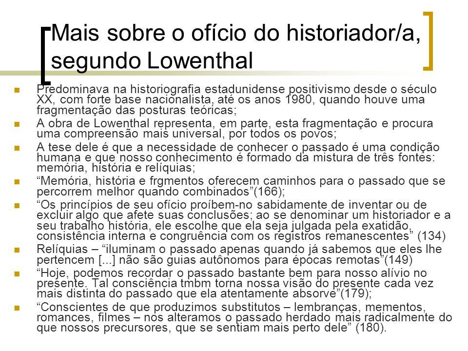 Mais sobre o ofício do historiador/a, segundo Lowenthal Predominava na historiografia estadunidense positivismo desde o século XX, com forte base naci